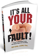 It's All Your Fault by Bill Eddy