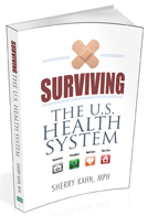 Surviving the U.S. Health System by Sherry Kahn